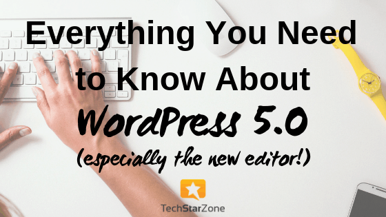 everything you need to know about Wordpress 5.0 Gutenberg block editor